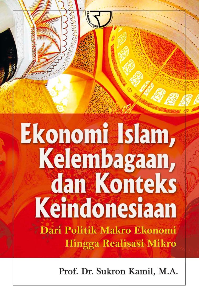 Buku Digital Ekonomi Islam, Kelembagaan, dan Konteks Keindonesian: Dari Politik Makro Ekonomi Hingga Realisasi Mikro oleh Prof. Dr. Sukron Kamil, M.A.