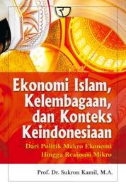 Cover Ekonomi Islam, Kelembagaan, dan Konteks Keindonesian: Dari Politik Makro Ekonomi Hingga Realisasi Mikro oleh Prof. Dr. Sukron Kamil, M.A.