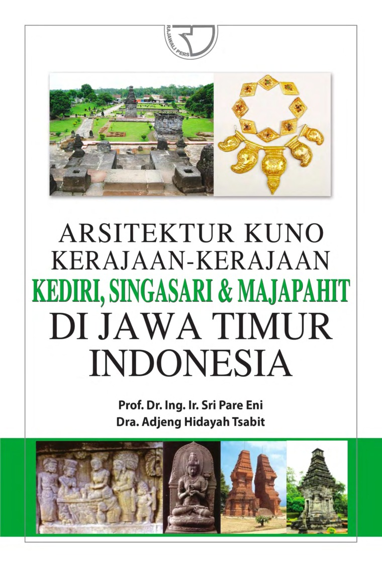 Arsitektur Kuno Kerajaan-kerajaan Jawa Timur (Kediri, Singasari, dan Majapahit) di Indonesia by Prof. Dr. Ing. Ir. Sri Pare Eni, Dra. Adjeng Hidayah Tsabit Digital Book