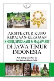 Cover Arsitektur Kuno Kerajaan-kerajaan Jawa Timur (Kediri, Singasari, dan Majapahit) di Indonesia oleh Prof. Dr. Ing. Ir. Sri Pare Eni, Dra. Adjeng Hidayah Tsabit
