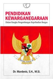 Pendidikan Kewarganegaraan: Dalam Rangka Pengembangan Kepribadian Bangsa by Dr. Mardenis, S.H., M.Si. Cover