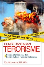 Cover Pemberantasan Terorisme: Politik Internasional dan Politik Hukum Nasional Indonesia oleh Dr. Mardenis, S.H., M.Si.