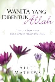 Cover Wanita Yang Dibentuk Allah oleh Alice Mathews