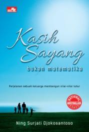 KASIH SAYANG BUKAN MATEMATIKA Perjalanan sebuah keluarga membangun nilai-nilai luhur by Ning Soerjati Djokosantoso Cover