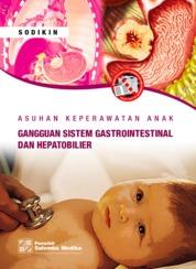 Cover Asuhan Keperawatan Anak Gangguan Sistem Gastointestinal dan Hepatobilier oleh Sodikin