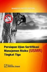 Cover Persiapan Ujian Sertifikasi Manajemen Risiko (USMR) Tingkat Tiga oleh Bambang Rianto Rustam