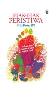 Jejak-Jejak Peristiwa: Refleksi Atas Makna di Balik Ragam Kisah by Fritz Meko, SVD Cover