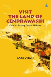 Visit The Land Of Cendrawasih: Catatan Seorang Dokter Misioner by Jodi Visnu Cover