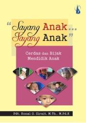 Cover Sayang Anak Sayang Anak: Cerdas dan Bijak Mendidik Anak oleh Pdt. Ronal G. Sirait, M.Th., M.Pd.K
