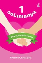Cover 1 Selamanya: Sharing Pastoral Keluarga oleh Vincentia V. Ratna Dewi