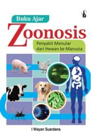 Buku Ajar Zoonosis: Penyakit Menular dari Hewan ke Manusia by Dr. drh. I Wayan Suardana, M.Si. Cover