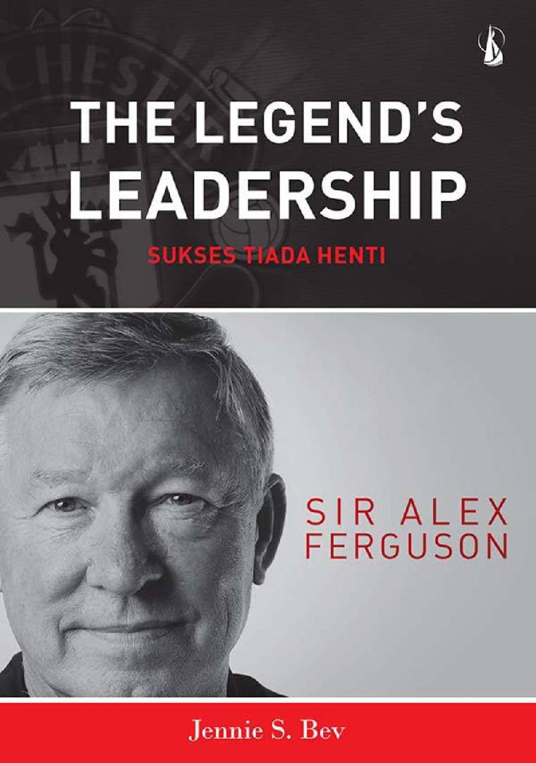 Buku Digital The Legend's Leadership - Sukses Tiada Henti: Sir Alex Ferguson oleh Jennie S. Bev