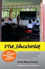 #The Educatorship: Seni Memanusiakan Wajah Pendidikan by F.X. Aris Wahyu Prasetyo Cover
