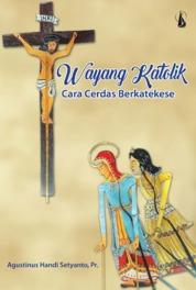 Wayang Katolik: Cara Cerdas Berkatekese by Agustinus Handi Setyanto, Pr. Cover