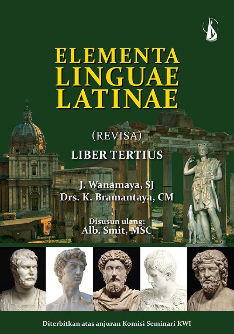 Buku Digital Elementa Linguae Latinae (Revisa) Liber Tertius oleh J. Wanamaya, S.J., Drs. K. Bramantaya, CM., disusun ulang oleh: Alb. Smit, MSC