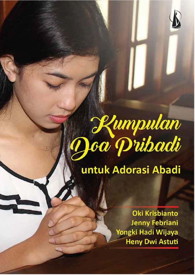 Kumpulan Doa Pribadi untuk Adorasi Abadi by Oki Krisbianto, Jenny Febriani, Yongki Hadi Wijaya, Heny Dwi Astuti Digital Book