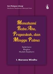 Cover Memahami Rabu Abu, Prapaskah, dan Minggu Palma: Seri Pelayan Liturgi - Membantu Pemahaman Memupuk Iman oleh I. Marsana Windhu