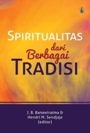 Spiritualitas dari Berbagai Tradisi by J. B. Banawiratma & Hendri M. Sendjaja Cover