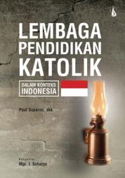 Cover Lembaga Pendidikan Katolik: Dalam Konteks Indonesia oleh Paul Suparno S.J., dkk