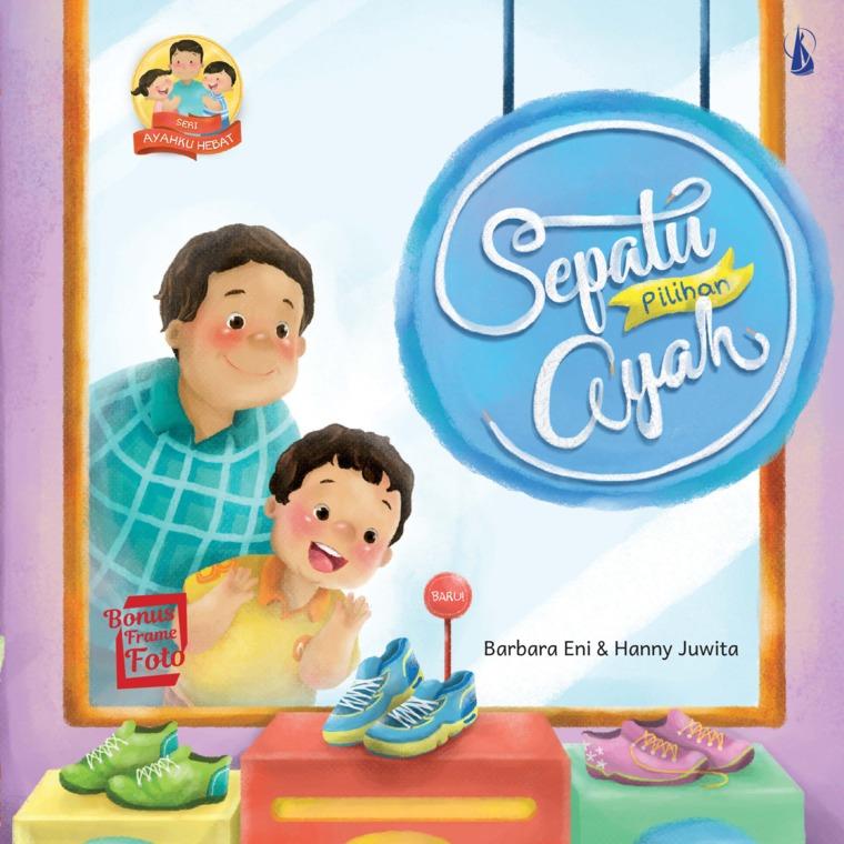 Sepatu Pilihan Ayah: Seri Ayahku Hebat by Barbara Eni, Hanny Juwita Digital Book