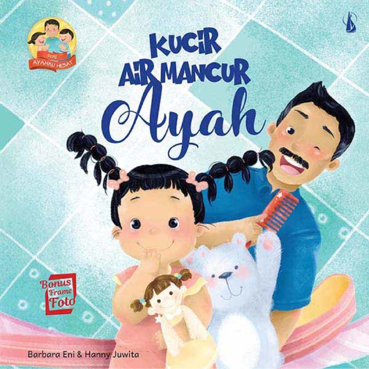 Kucir Air Mancur Ayah: Seri Ayahku Hebat by Barbara Eni, Hanny Juwita Digital Book