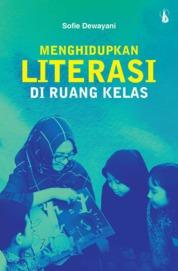 Cover Menghidupkan Literasi di Ruang Kelas oleh Sofie Dewayani