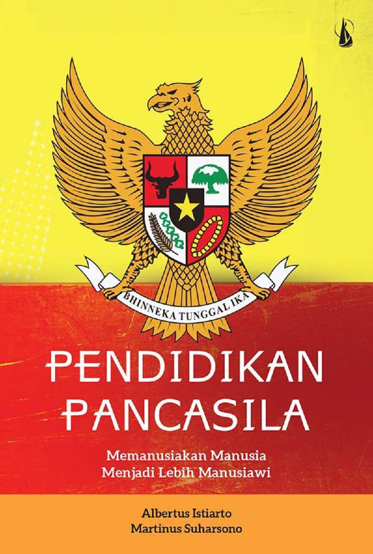 Pendidikan Pancasila: Memanusiakan Manusia Menjadi Lebih Manusiawi by Albertus Istiarto dan Martinus Suharsono Digital Book