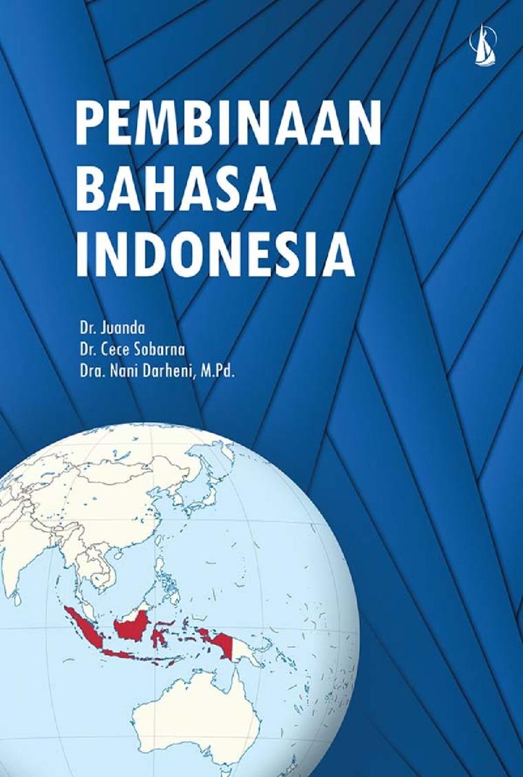 Buku Digital Pembinaan Bahasa Indonesia oleh Dr. Juanda, Dr. Cece Sobarna, Dra. Nani Darheni, M.Pd.