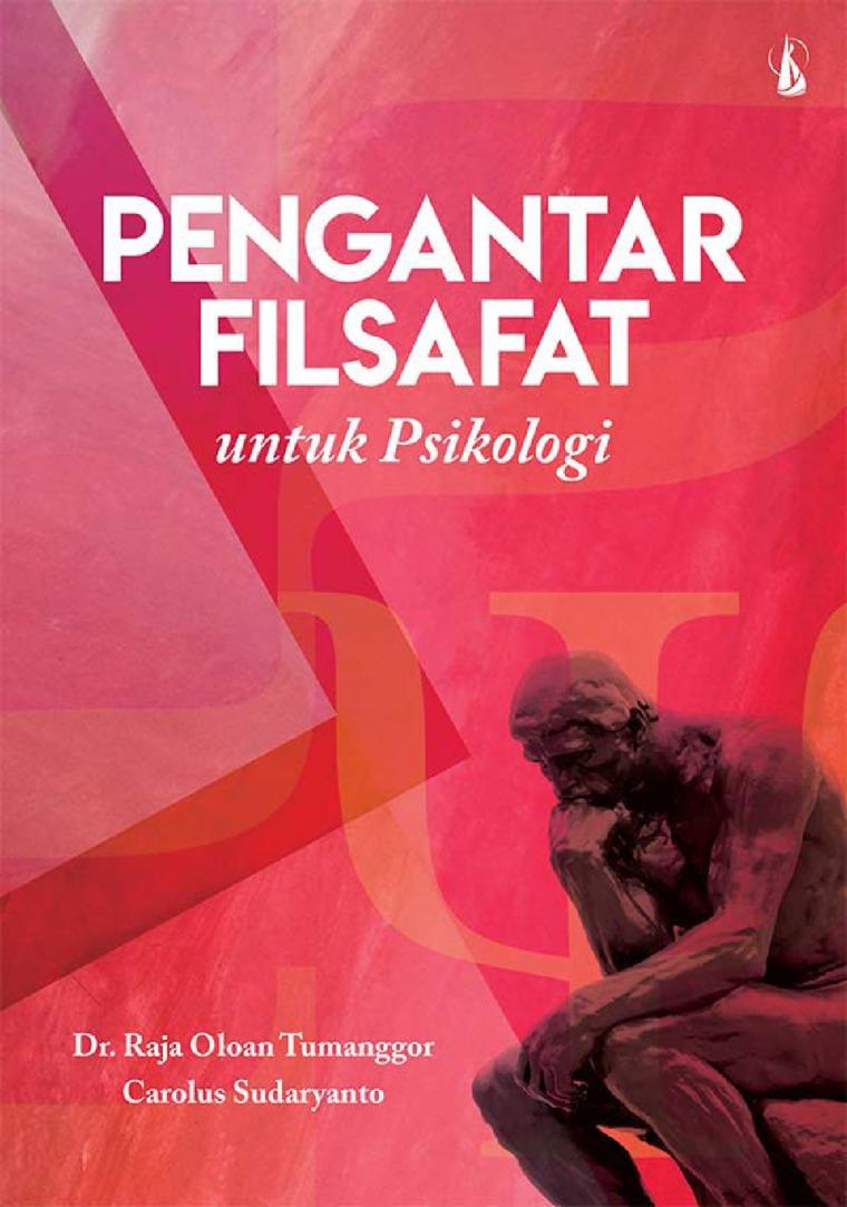 Buku Digital Pengantar Filsafat: Untuk Psikologi oleh Dr. Raja Oloan Tumanggor dan Carolus Suharyanto, S.Th., M.Si