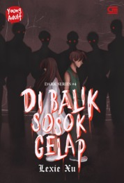 Cover Young Adult: Dark Series#4: Di Balik Sosok Gelap oleh Lexie Xu