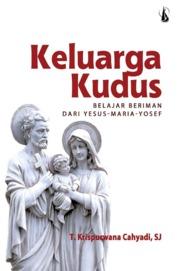 Cover Keluarga Kudus: Belajar Beriman dari Yesus-Maria-Yosef oleh T. Krispurwana Cahyadi, S.J.