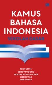 Kamus Bahasa Indonesia Sekolah Dasar by Dendy Sugono; Erwina Burhanuddin; Lien Sutini; Haryanto Cover