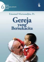 Cover Gereja Yang Bersuka Cita: Seri Perjalanan Jiwa - 6 oleh Emanuel Martasudjita, Pr.