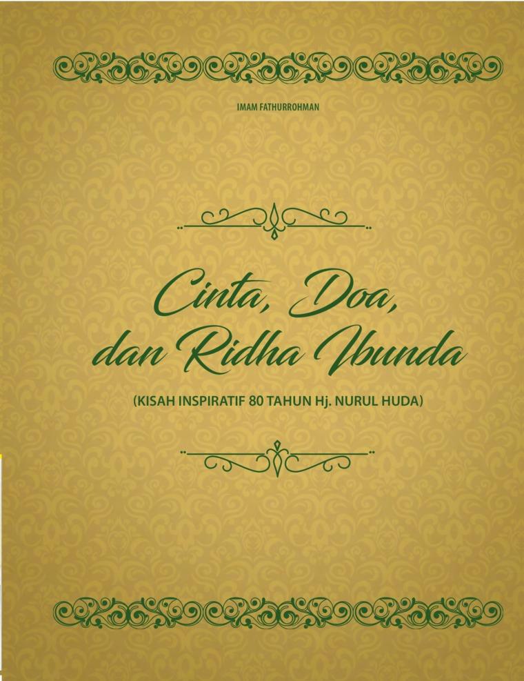 Buku Digital Cinta, Doa dan Ridha Ibunda (Kisah Inspiratif 80 Tahun Hj. Nurul Huda) oleh Imam Fathurrohman