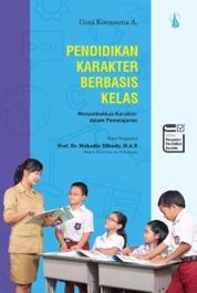 Cover Pendidikan Karakter Berbasis Kelas: Menumbuhkan Karakter dalam Pemelajaran oleh Doni Koesoema A