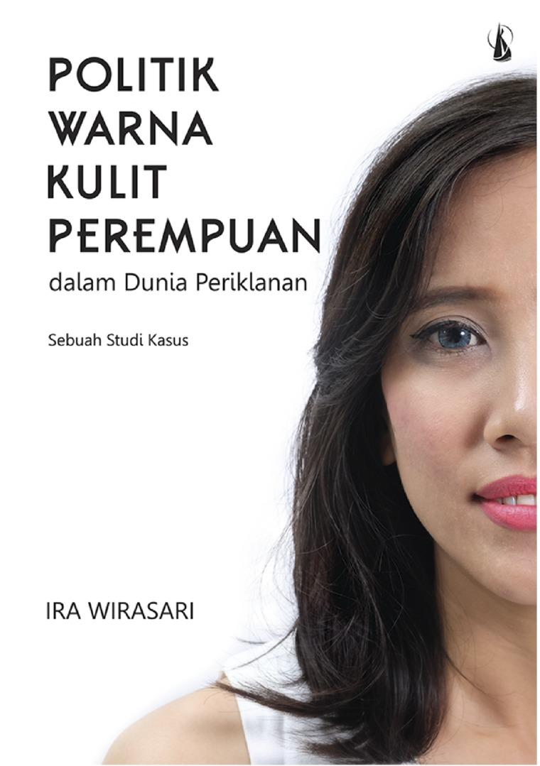 Politik Warna Kulit Perempuan: Sebuah Studi Kasus by Ira Wirasari Digital Book