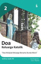 Cover Doa Keluarga Katolik 2: Doa Mukjizat Keluarga bersama Bunda Maria oleh Justinus Juadi, FIC