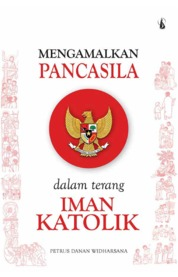 Cover Mengamalkan Pancasila dalam Terang Iman Katolik oleh Petrus Danan Widharsana
