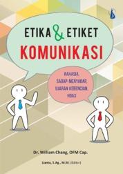 Cover Etika dan Etiket Komunikasi: Rahasia, Sadap-Menyadap, Ujaran Kebencian, Hoax oleh Dr. William Chang, OFM Cap.