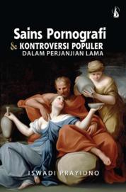 Sains Pornografi dan Kontroversi Populer dalam Perjanjian Lama by Iswadi Prayidno, Pr. Cover