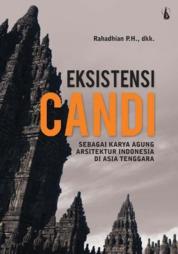 Eksistensi Candi: Sebagai Karya Agung Arsitektur Indonesia di Asia Tenggara by Dr. Rahadhian P.H. Cover