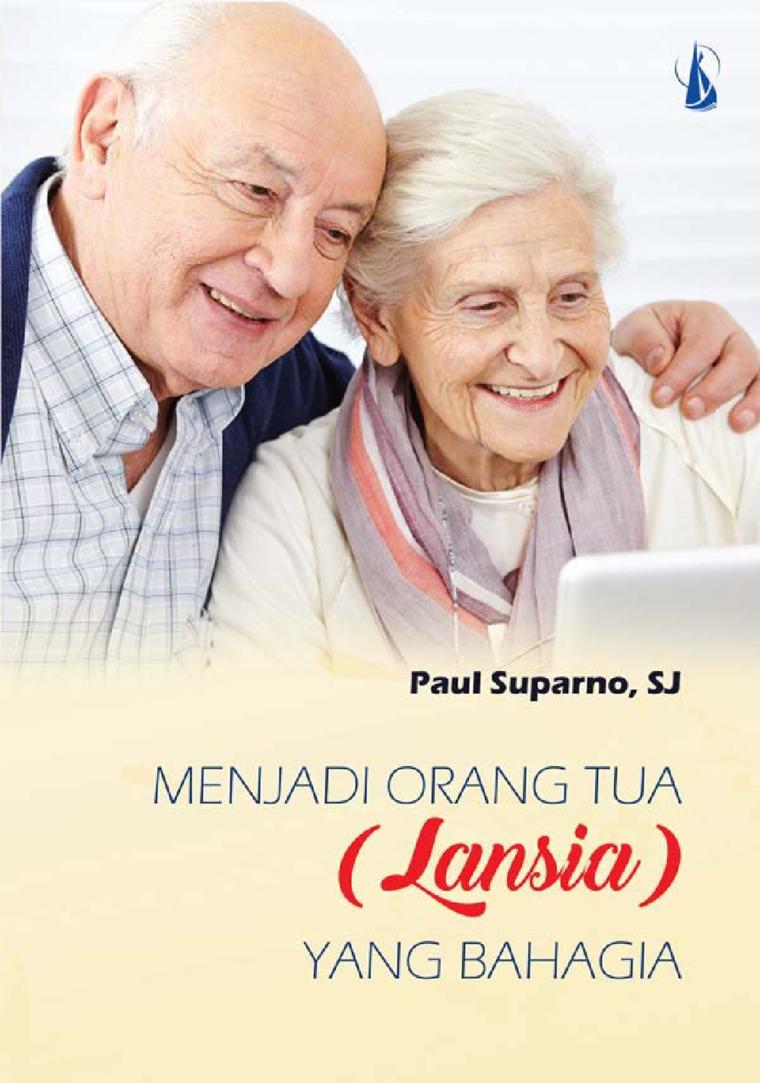 Buku Digital Menjadi Orang Tua (Lansia) yang Bahagia oleh Paul Suparno, S.J.