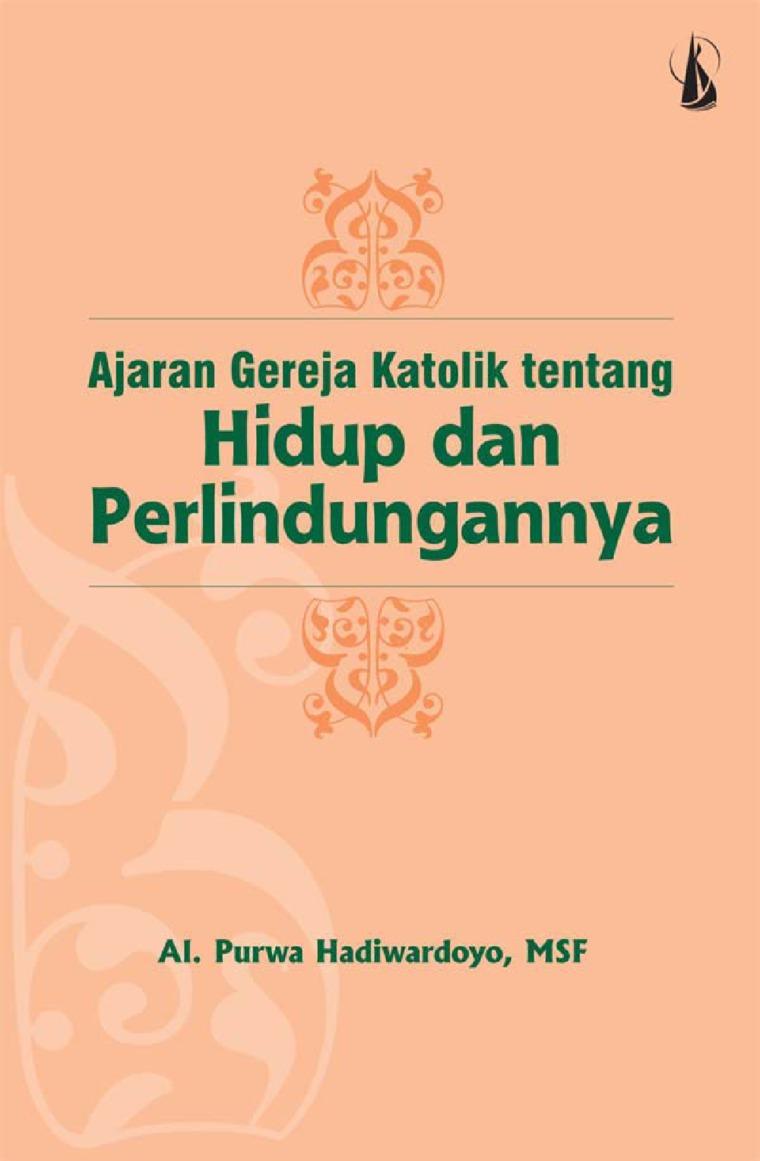 Buku Digital Ajaran Gereja Katolik tentang Hidup dan Perlindungannya oleh Al. Purwa Hadiwardoyo, MSF