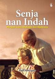 Cover Senja Nan Indah: Menjadi Lansia Bahagia dan Bijaksana oleh Paul Subiyanto