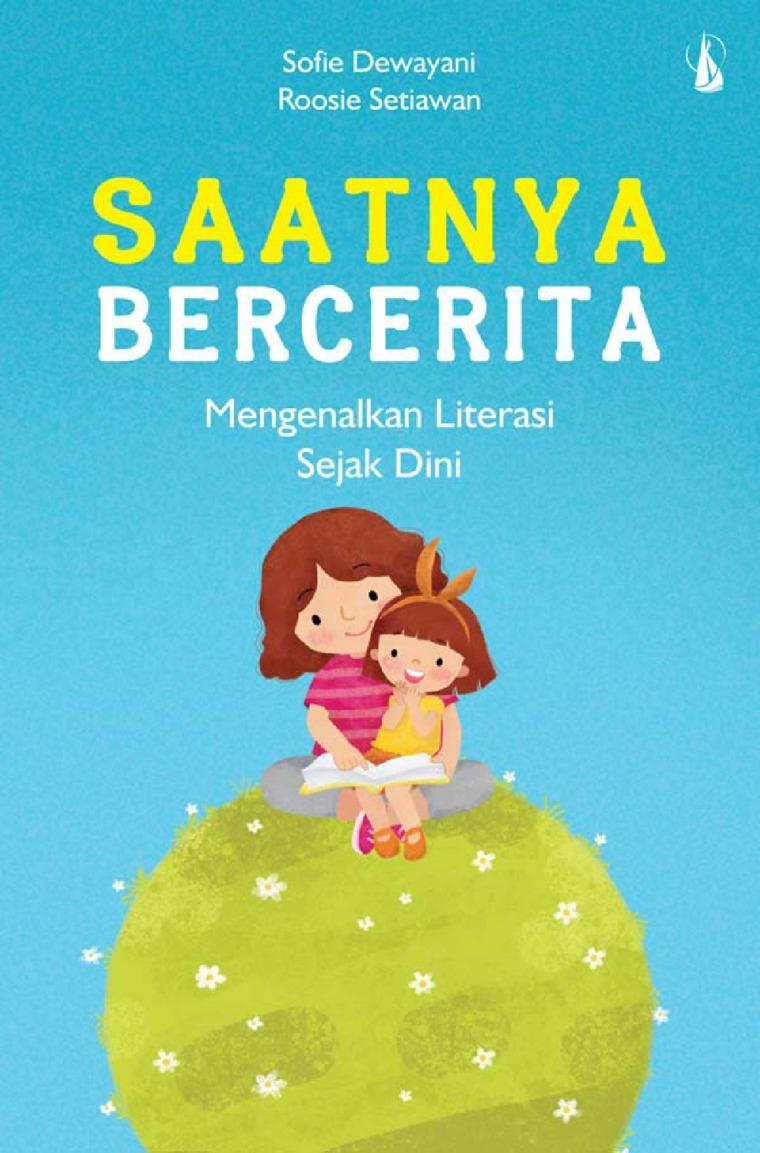 Saatnya Bercerita: Mengenalkan Literasi Sejak Dini by Sofie Dewayani Digital Book