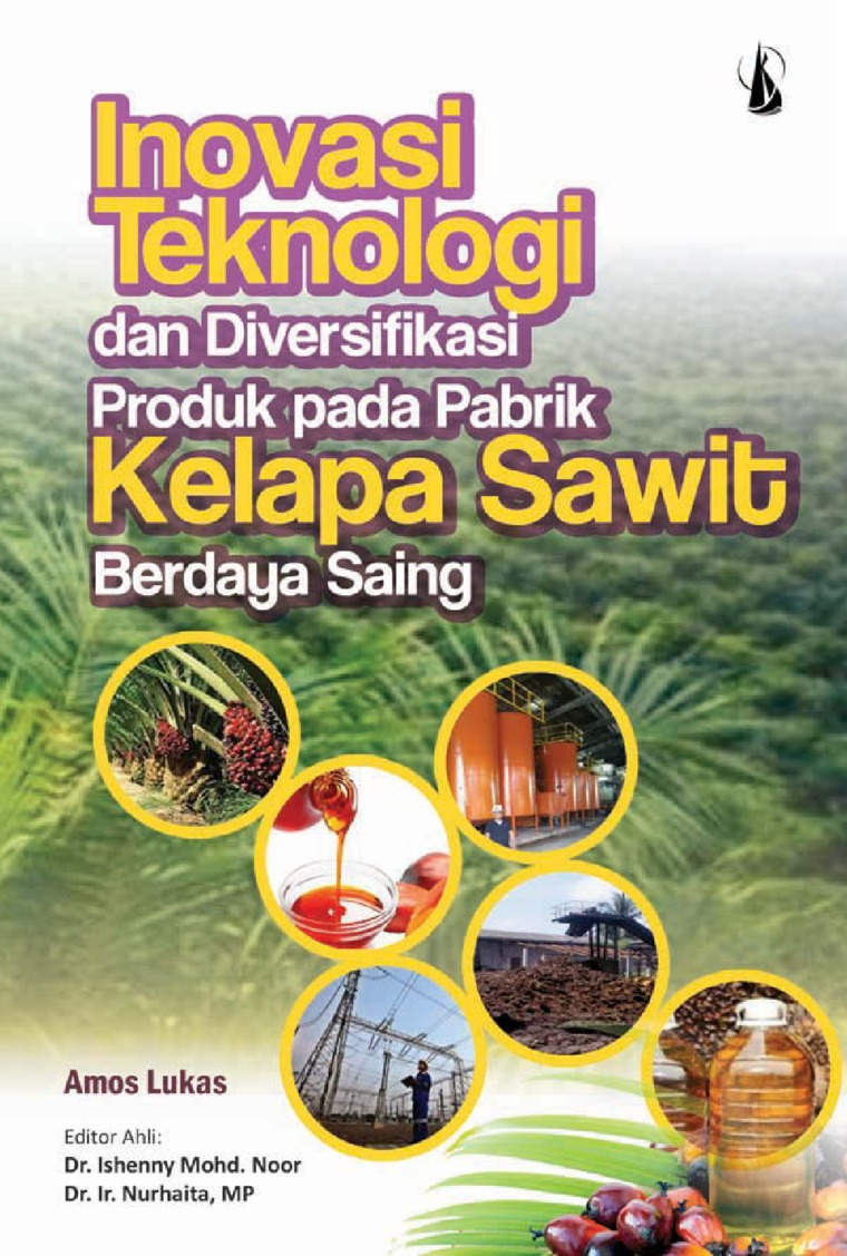 Buku Digital Inovasi Teknologi dan Diversifikasi Produk pada Pabrik Kelapa Sawit Berdaya Saing oleh Amos Lukas