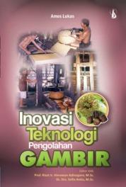 Cover Inovasi Teknologi Pengolahan Gambir oleh Amos Lukas