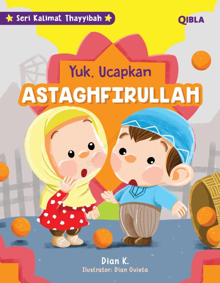 Buku Digital Seri Kalimat Thayyibah : Ayo Ucapkan Astaghfirullah oleh Dian K & Dian Ovieta