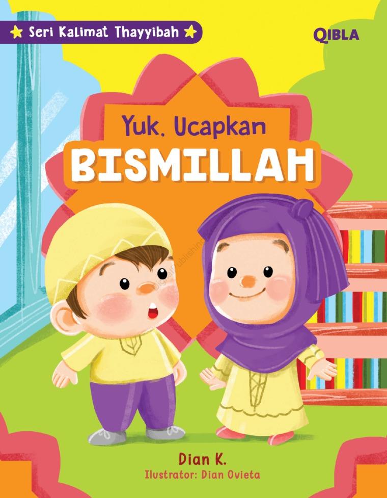 Buku Digital Seri Kalimat Thayyibah : Ayo Ucapkan Bismillah oleh Dian K & Dian Ovieta