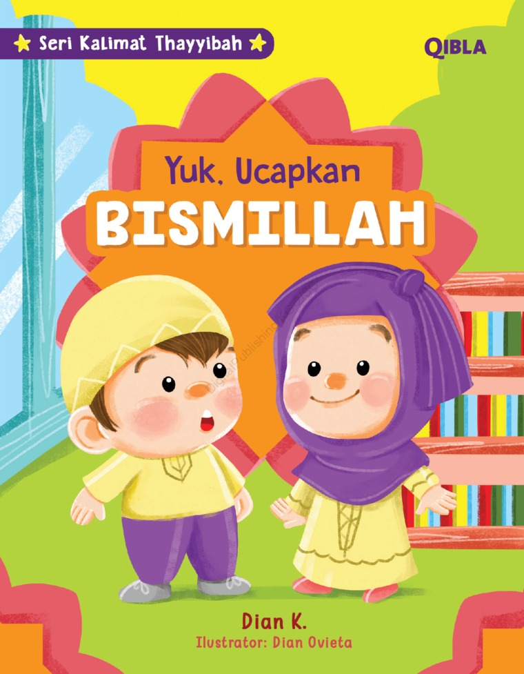 Seri Kalimat Thayyibah : Ayo Ucapkan Bismillah by Dian K & Dian Ovieta Digital Book